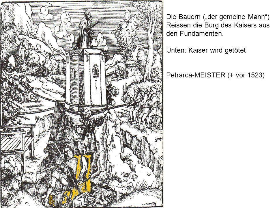 Die Bauern (der gemeine Mann) Reissen die Burg des Kaisers aus den Fundamenten. Unten: Kaiser wird getötet Petrarca-MEISTER (+ vor 1523)
