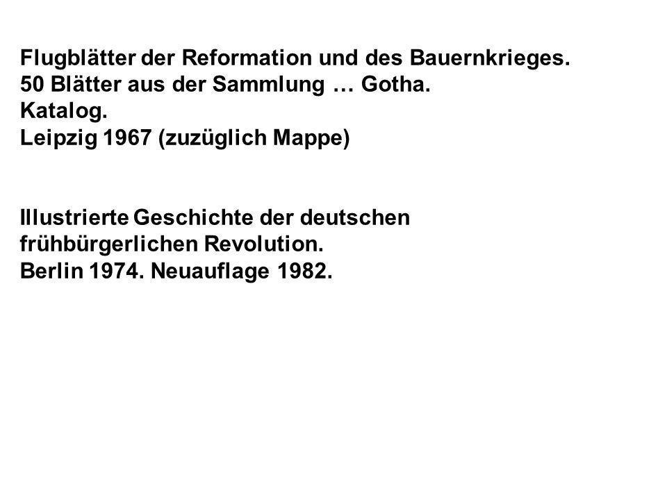 Flugblätter der Reformation und des Bauernkrieges. 50 Blätter aus der Sammlung … Gotha. Katalog. Leipzig 1967 (zuzüglich Mappe) Illustrierte Geschicht