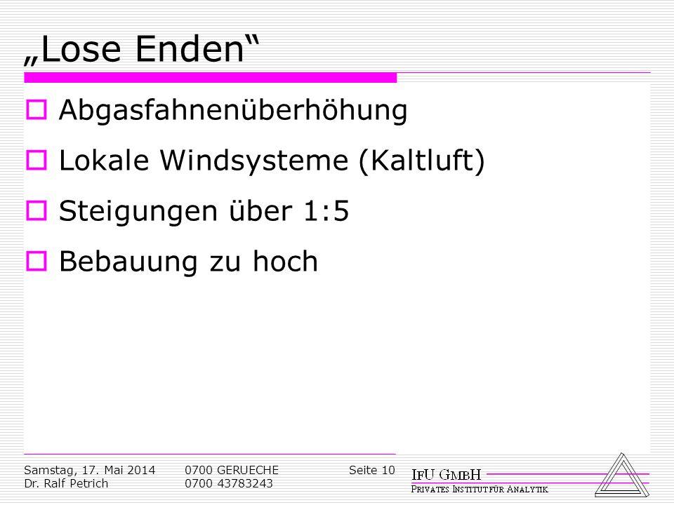 Samstag, 17. Mai 2014 Dr. Ralf Petrich 0700 GERUECHE 0700 43783243 Seite 10 Lose Enden Abgasfahnenüberhöhung Lokale Windsysteme (Kaltluft) Steigungen