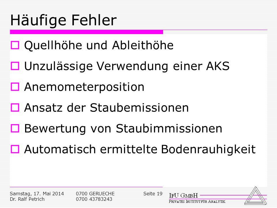 Samstag, 17. Mai 2014 Dr. Ralf Petrich 0700 GERUECHE 0700 43783243 Seite 19 Häufige Fehler Quellhöhe und Ableithöhe Unzulässige Verwendung einer AKS A