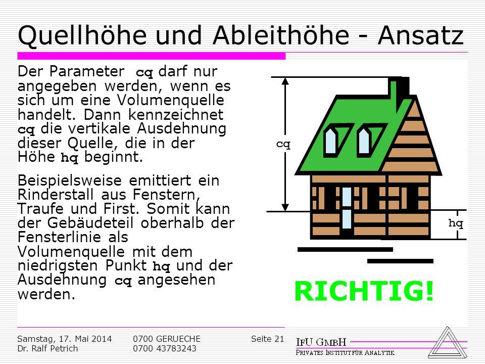 Samstag, 17. Mai 2014 Dr. Ralf Petrich 0700 GERUECHE 0700 43783243 Seite 21 Quellhöhe und Ableithöhe - Ansatz Der Parameter cq darf nur angegeben werd