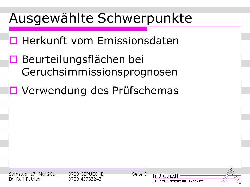 Samstag, 17. Mai 2014 Dr. Ralf Petrich 0700 GERUECHE 0700 43783243 Seite 3 Ausgewählte Schwerpunkte Herkunft vom Emissionsdaten Beurteilungsflächen be