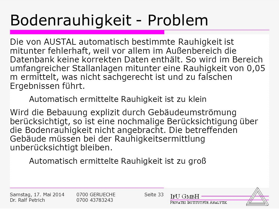 Samstag, 17. Mai 2014 Dr. Ralf Petrich 0700 GERUECHE 0700 43783243 Seite 33 Bodenrauhigkeit - Problem Die von AUSTAL automatisch bestimmte Rauhigkeit