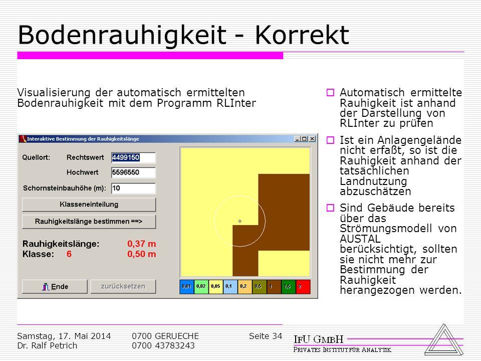 Samstag, 17. Mai 2014 Dr. Ralf Petrich 0700 GERUECHE 0700 43783243 Seite 34 Bodenrauhigkeit - Korrekt Automatisch ermittelte Rauhigkeit ist anhand der