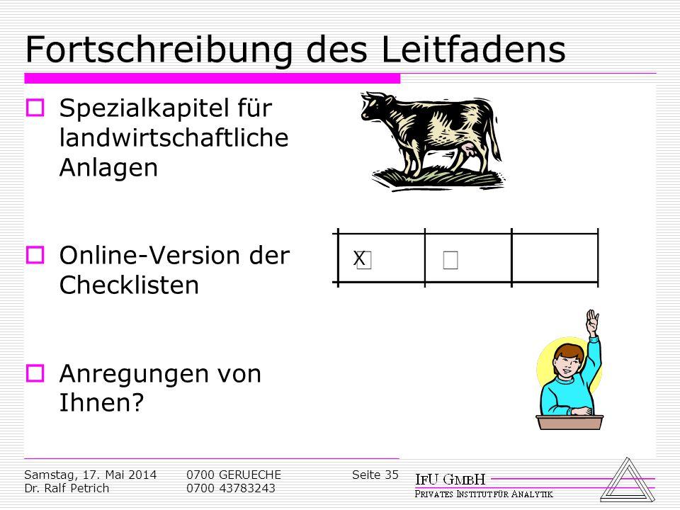 Samstag, 17. Mai 2014 Dr. Ralf Petrich 0700 GERUECHE 0700 43783243 Seite 35 Fortschreibung des Leitfadens Spezialkapitel für landwirtschaftliche Anlag