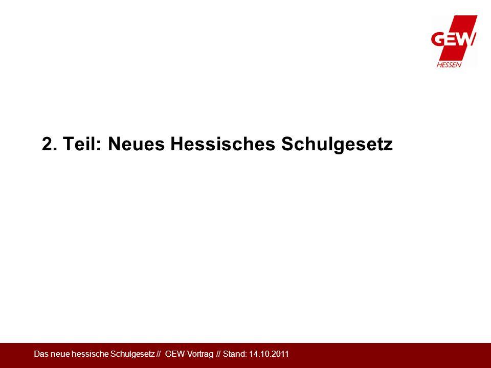 Das neue hessische Schulgesetz // GEW-Vortrag // Stand: 14.10.2011 2. Teil: Neues Hessisches Schulgesetz