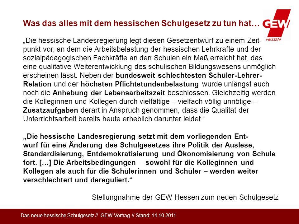 Das neue hessische Schulgesetz // GEW-Vortrag // Stand: 14.10.2011 Die hessische Landesregierung legt diesen Gesetzentwurf zu einem Zeit- punkt vor, a