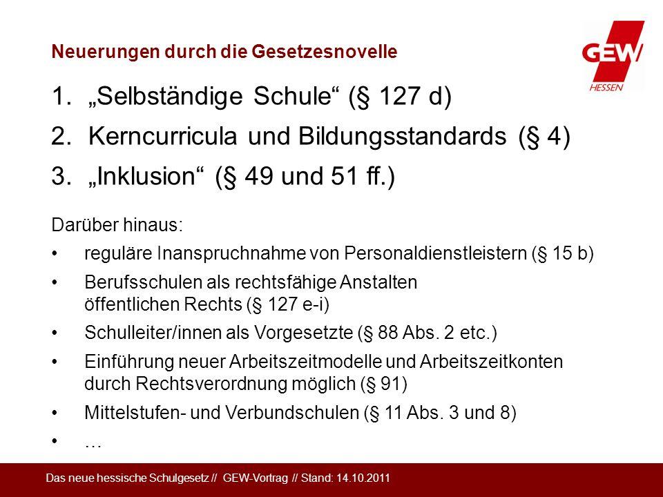 Das neue hessische Schulgesetz // GEW-Vortrag // Stand: 14.10.2011 Neuerungen durch die Gesetzesnovelle 1.Selbständige Schule (§ 127 d) 2.Kerncurricul
