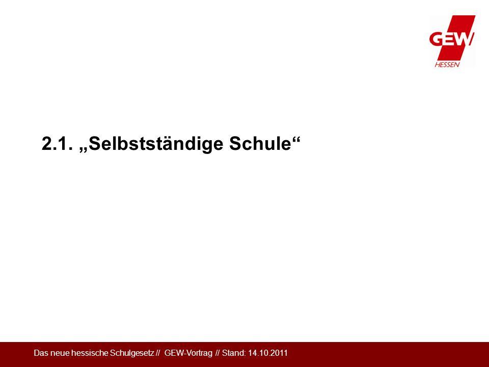 Das neue hessische Schulgesetz // GEW-Vortrag // Stand: 14.10.2011 2.1. Selbstständige Schule