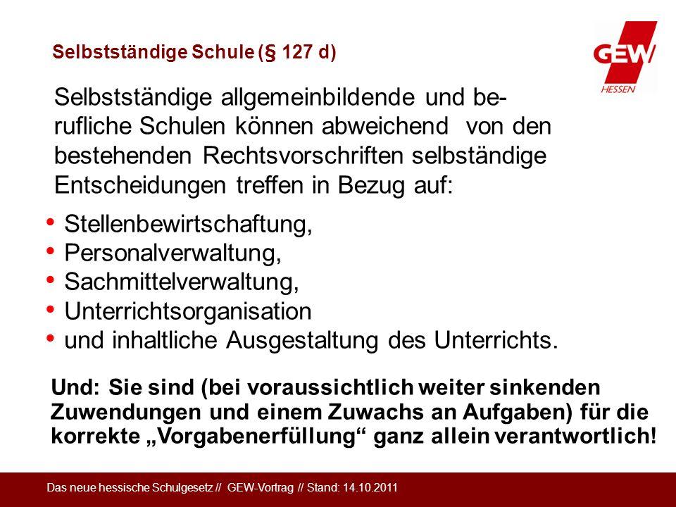 Das neue hessische Schulgesetz // GEW-Vortrag // Stand: 14.10.2011 Selbstständige Schule (§ 127 d) Stellenbewirtschaftung, Personalverwaltung, Sachmit