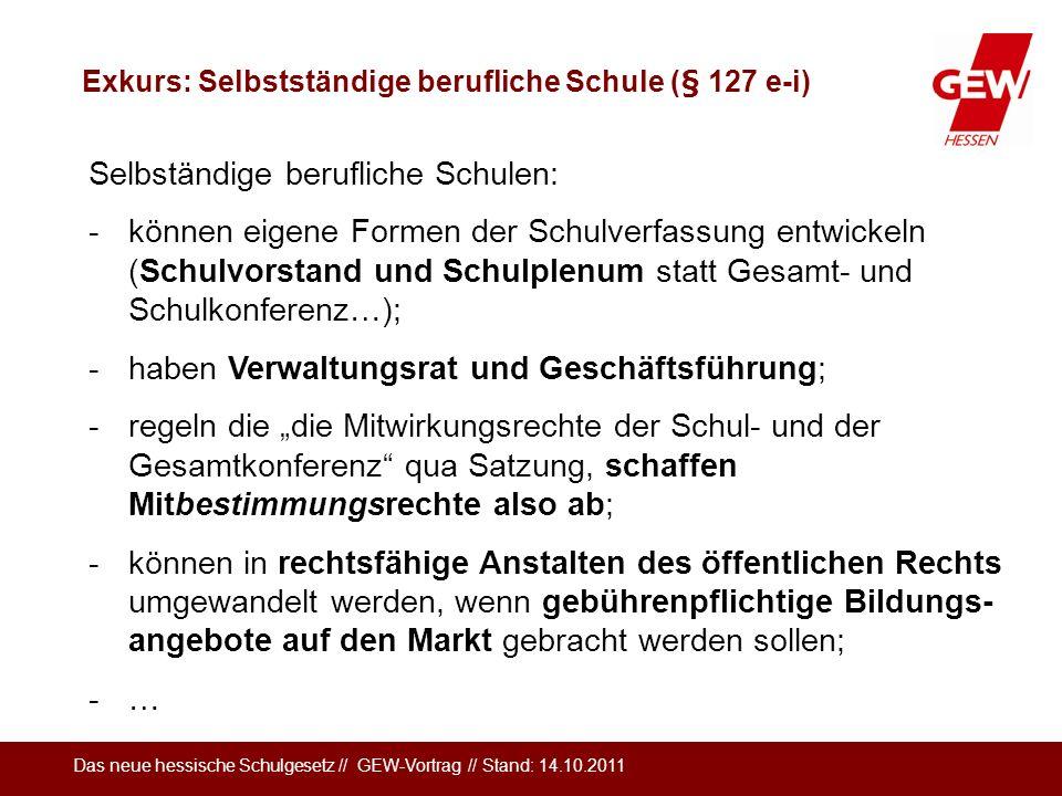 Das neue hessische Schulgesetz // GEW-Vortrag // Stand: 14.10.2011 Exkurs: Selbstständige berufliche Schule (§ 127 e-i) Selbständige berufliche Schule
