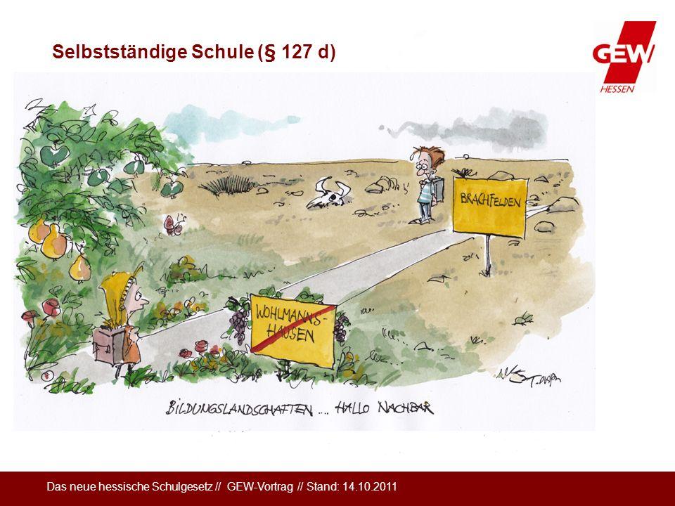 Das neue hessische Schulgesetz // GEW-Vortrag // Stand: 14.10.2011 Selbstständige Schule (§ 127 d)