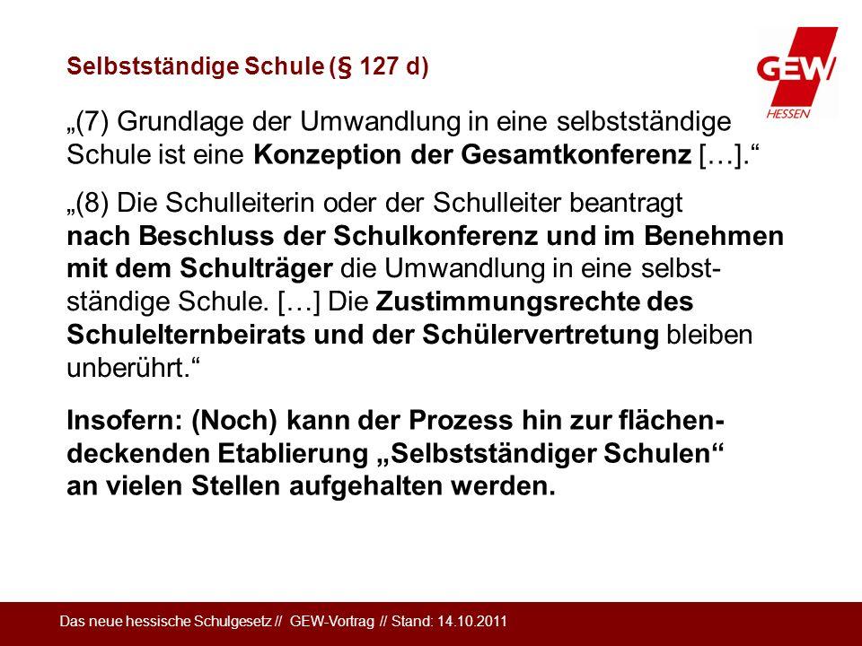 Das neue hessische Schulgesetz // GEW-Vortrag // Stand: 14.10.2011 Selbstständige Schule (§ 127 d) (7) Grundlage der Umwandlung in eine selbstständige