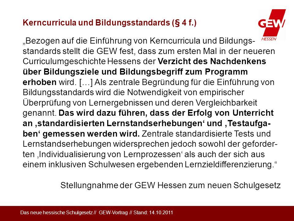 Das neue hessische Schulgesetz // GEW-Vortrag // Stand: 14.10.2011 Kerncurricula und Bildungsstandards (§ 4 f.) Bezogen auf die Einführung von Kerncur