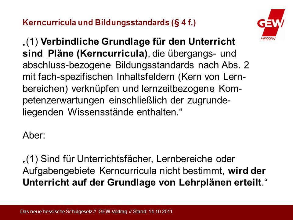 Das neue hessische Schulgesetz // GEW-Vortrag // Stand: 14.10.2011 Kerncurricula und Bildungsstandards (§ 4 f.) (1) Verbindliche Grundlage für den Unt