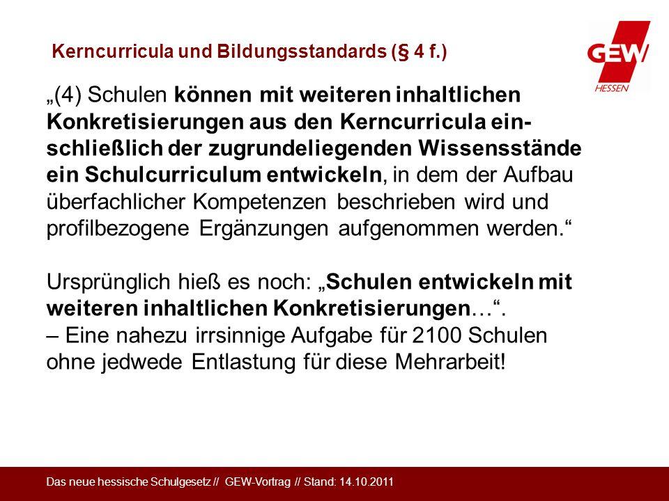 Das neue hessische Schulgesetz // GEW-Vortrag // Stand: 14.10.2011 Kerncurricula und Bildungsstandards (§ 4 f.) (4) Schulen können mit weiteren inhalt