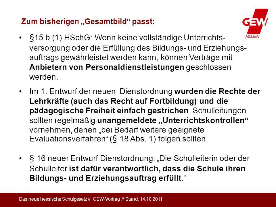 Das neue hessische Schulgesetz // GEW-Vortrag // Stand: 14.10.2011 Zum bisherigen Gesamtbild passt: §15 b (1) HSchG: Wenn keine vollständige Unterrich