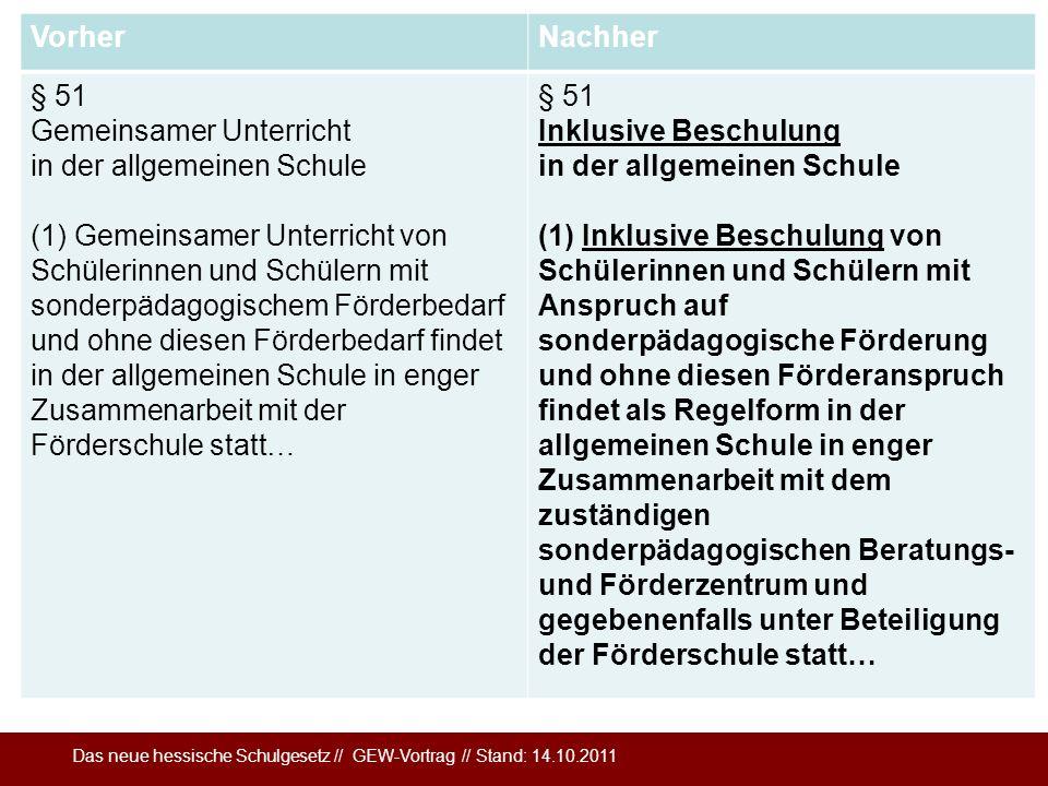 Das neue hessische Schulgesetz // GEW-Vortrag // Stand: 14.10.2011 VorherNachher § 51 Gemeinsamer Unterricht in der allgemeinen Schule (1) Gemeinsamer