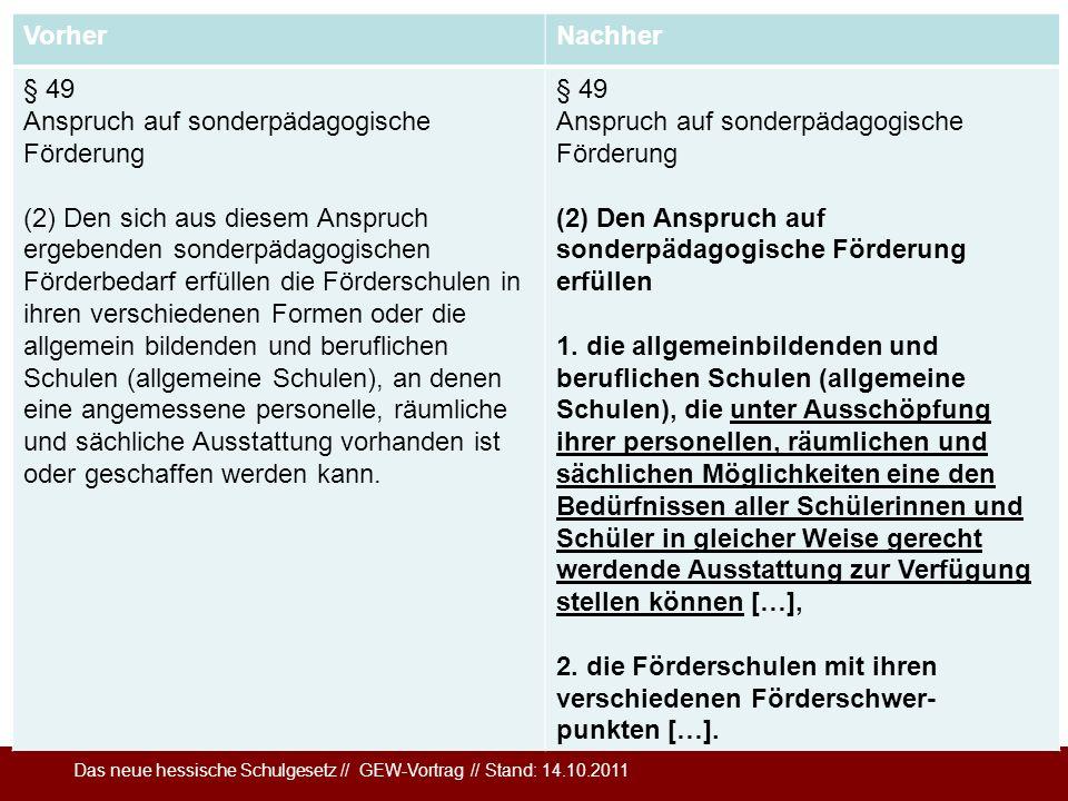 Das neue hessische Schulgesetz // GEW-Vortrag // Stand: 14.10.2011 VorherNachher § 49 Anspruch auf sonderpädagogische Förderung (2) Den sich aus diese