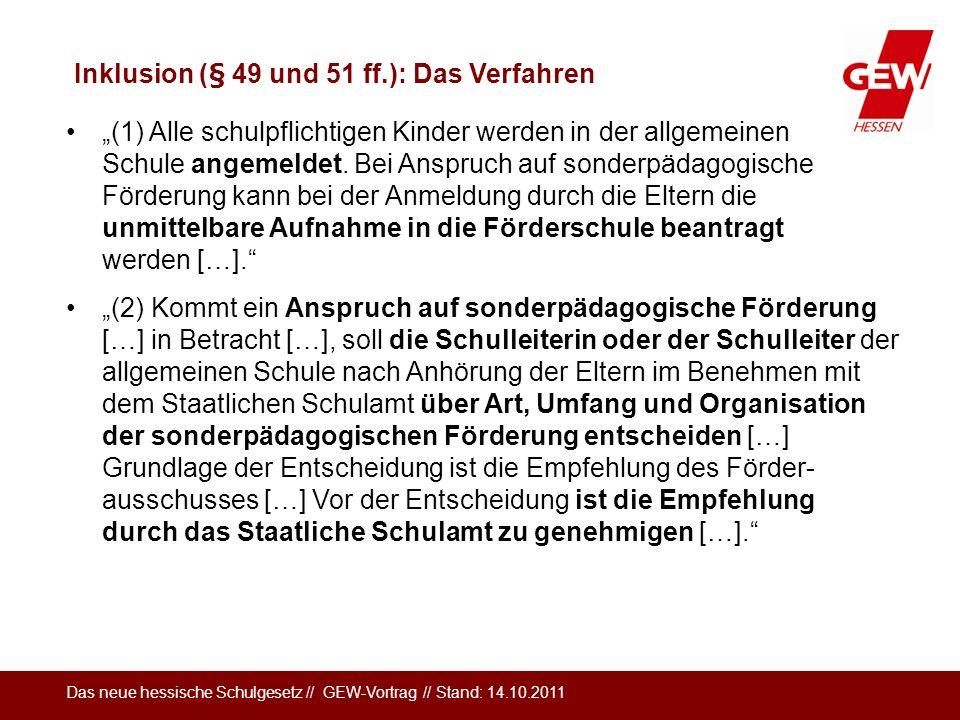 Das neue hessische Schulgesetz // GEW-Vortrag // Stand: 14.10.2011 Inklusion (§ 49 und 51 ff.): Das Verfahren (1) Alle schulpflichtigen Kinder werden
