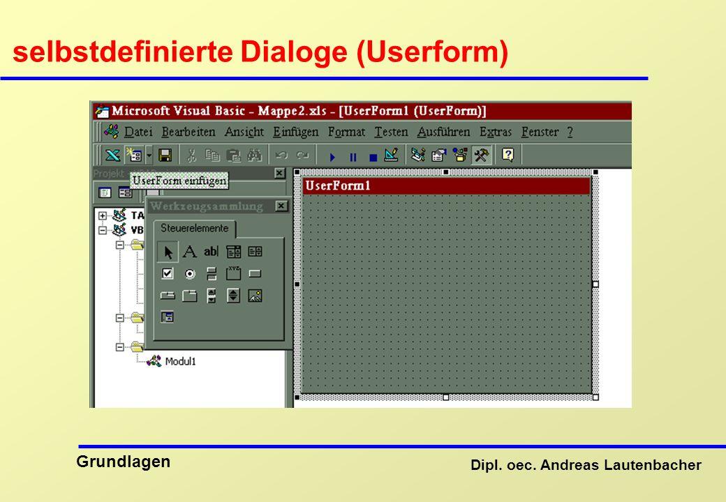Dipl. oec. Andreas Lautenbacher Grundlagen selbstdefinierte Dialoge (Userform)