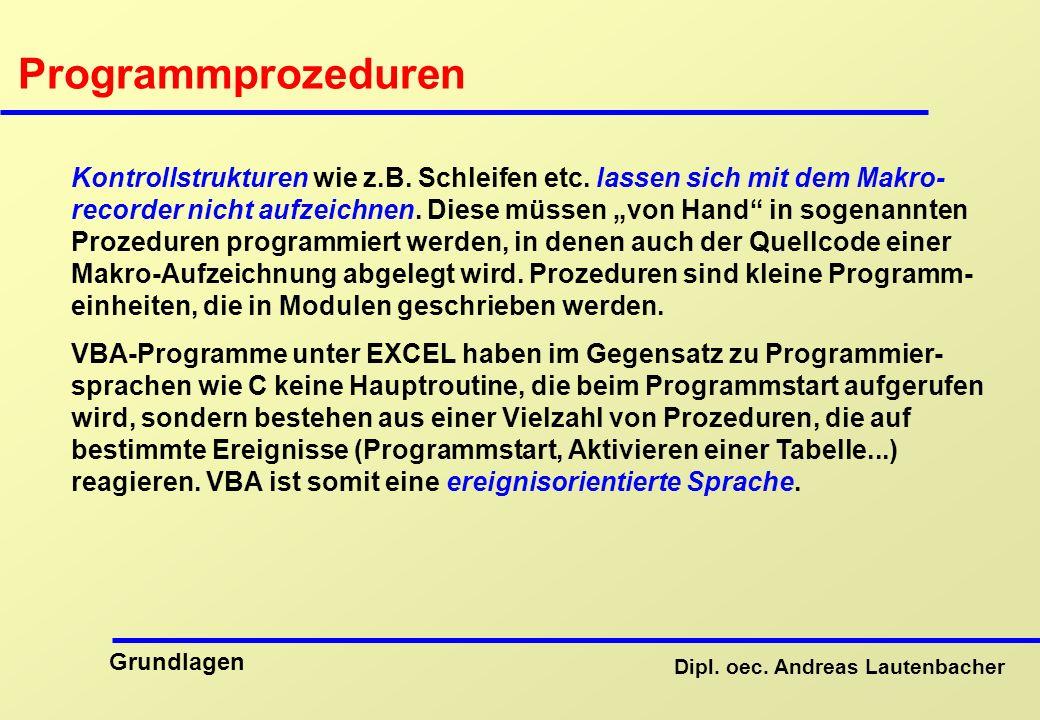 Dipl.oec. Andreas Lautenbacher Grundlagen Programmprozeduren Kontrollstrukturen wie z.B.
