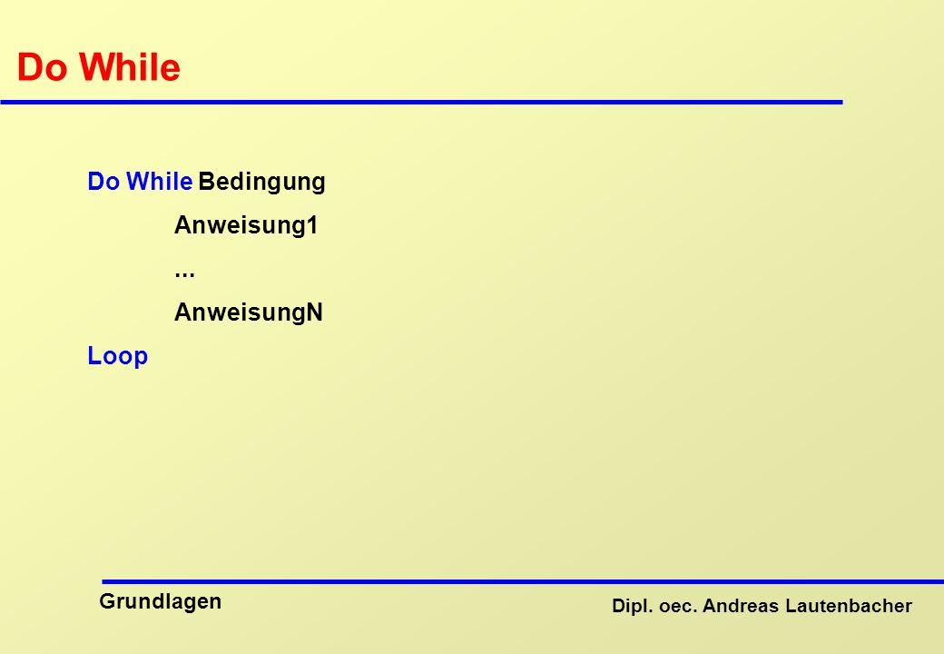Dipl.oec. Andreas Lautenbacher Grundlagen Do While Do While Bedingung Anweisung1...