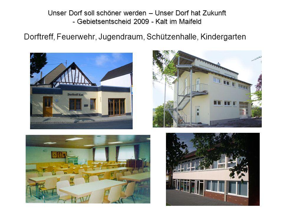 Dorftreff, Feuerwehr, Jugendraum, Schützenhalle, Kindergarten Unser Dorf soll schöner werden – Unser Dorf hat Zukunft - Gebietsentscheid 2009 - Kalt i