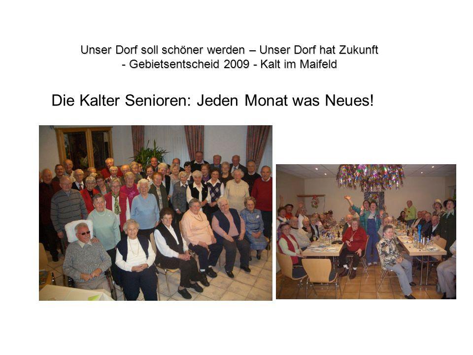 Die Kalter Senioren: Jeden Monat was Neues! Unser Dorf soll schöner werden – Unser Dorf hat Zukunft - Gebietsentscheid 2009 - Kalt im Maifeld