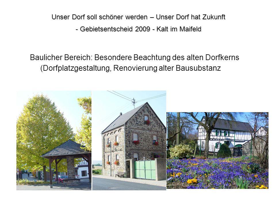 Baulicher Bereich: Besondere Beachtung des alten Dorfkerns (Dorfplatzgestaltung, Renovierung alter Bausubstanz Unser Dorf soll schöner werden – Unser