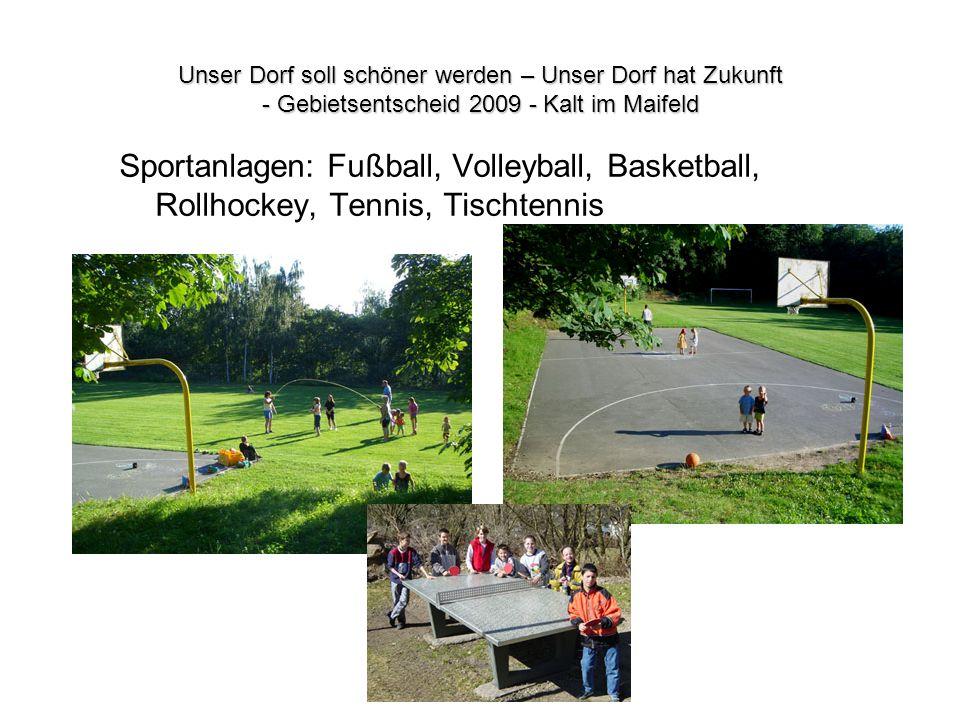 Unser Dorf soll schöner werden – Unser Dorf hat Zukunft - Gebietsentscheid 2009 - Kalt im Maifeld Sportanlagen: Fußball, Volleyball, Basketball, Rollh