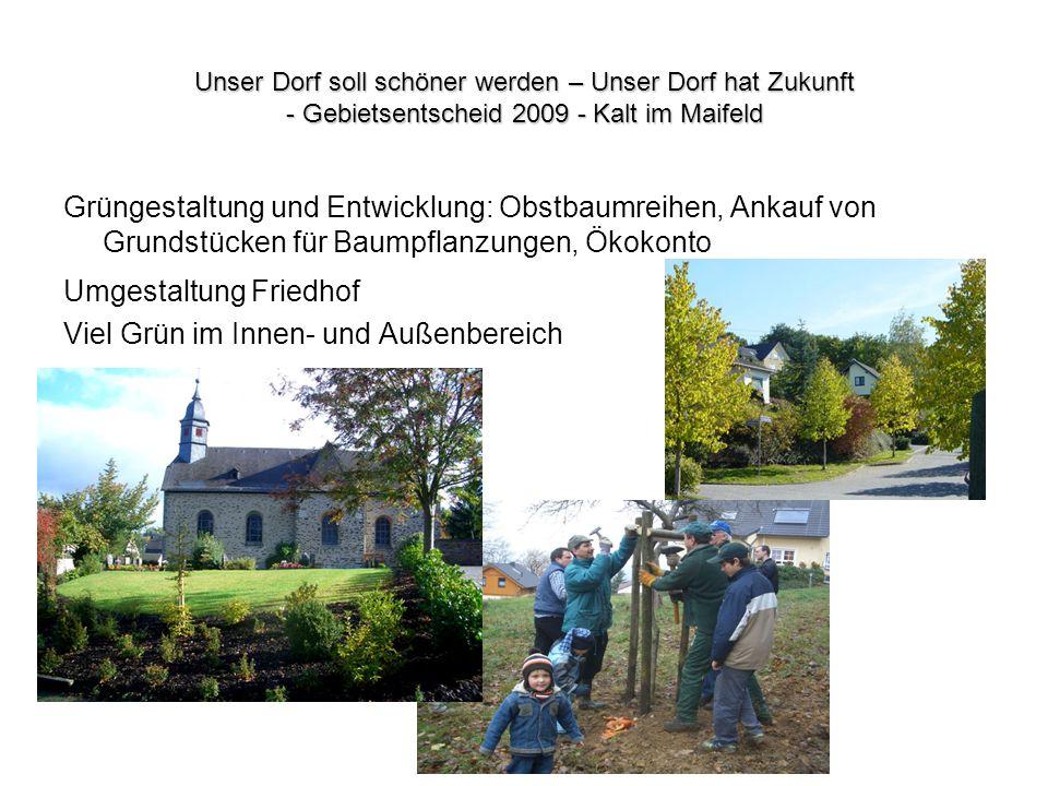 Unser Dorf soll schöner werden – Unser Dorf hat Zukunft - Gebietsentscheid 2009 - Kalt im Maifeld Grüngestaltung und Entwicklung: Obstbaumreihen, Anka