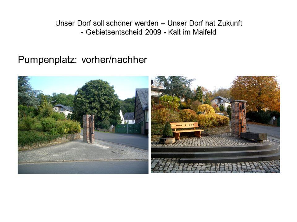 Unser Dorf soll schöner werden – Unser Dorf hat Zukunft - Gebietsentscheid 2009 - Kalt im Maifeld Pumpenplatz: vorher/nachher