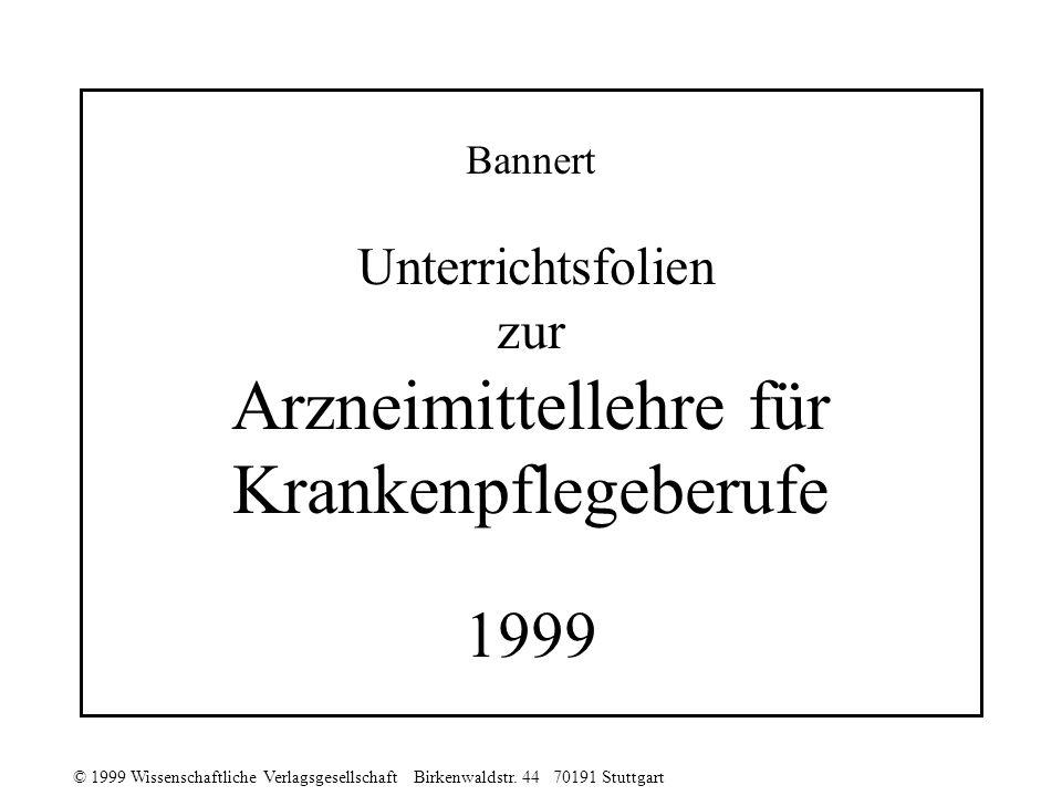 © 1999 Wissenschaftliche Verlagsgesellschaft Birkenwaldstr. 44 70191 Stuttgart Bannert Unterrichtsfolien zur Arzneimittellehre für Krankenpflegeberufe