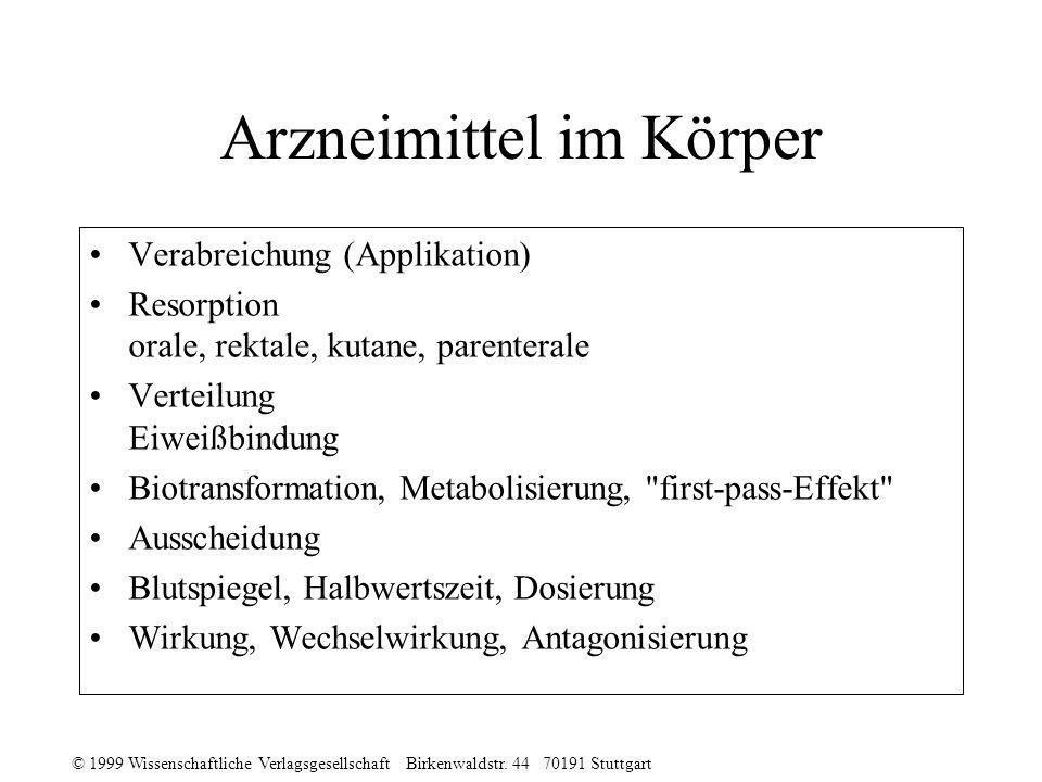 © 1999 Wissenschaftliche Verlagsgesellschaft Birkenwaldstr. 44 70191 Stuttgart Arzneimittel im Körper Verabreichung (Applikation) Resorption orale, re