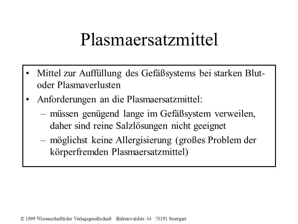 © 1999 Wissenschaftliche Verlagsgesellschaft Birkenwaldstr. 44 70191 Stuttgart Plasmaersatzmittel Mittel zur Auffüllung des Gefäßsystems bei starken B