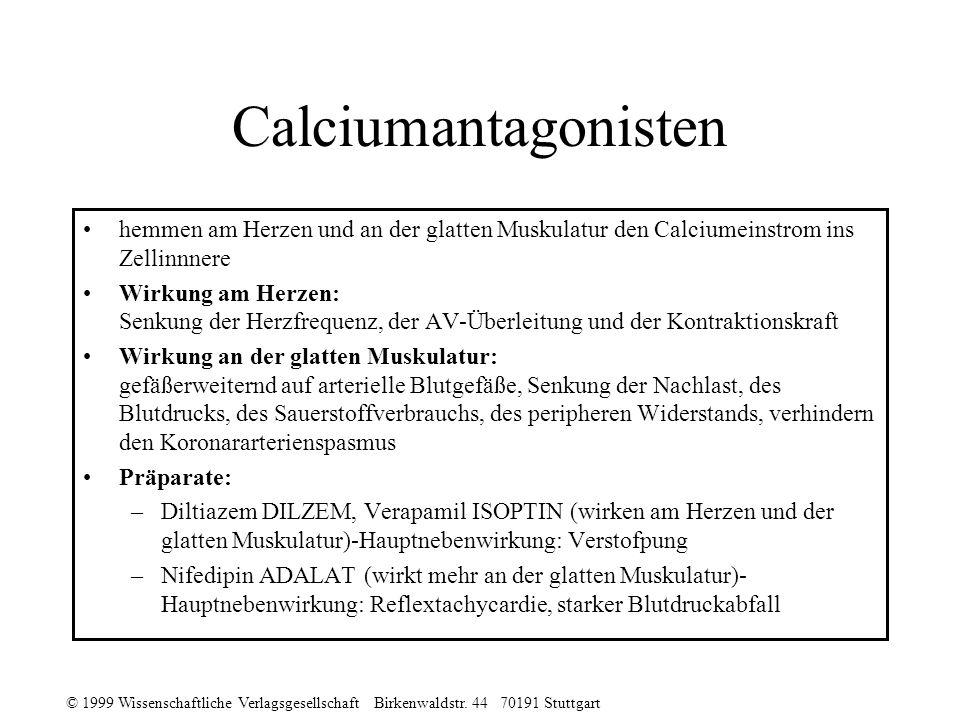 © 1999 Wissenschaftliche Verlagsgesellschaft Birkenwaldstr. 44 70191 Stuttgart Calciumantagonisten hemmen am Herzen und an der glatten Muskulatur den