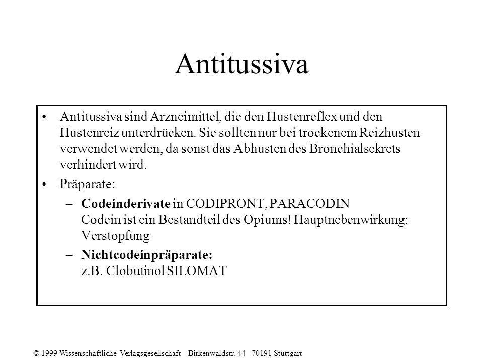 © 1999 Wissenschaftliche Verlagsgesellschaft Birkenwaldstr. 44 70191 Stuttgart Antitussiva Antitussiva sind Arzneimittel, die den Hustenreflex und den