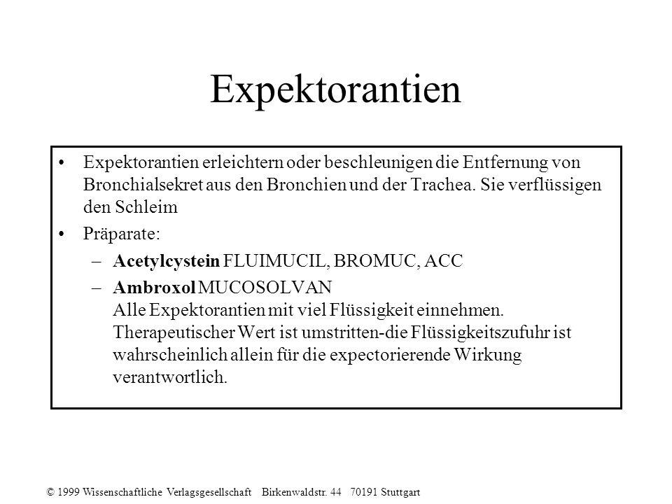 © 1999 Wissenschaftliche Verlagsgesellschaft Birkenwaldstr. 44 70191 Stuttgart Expektorantien Expektorantien erleichtern oder beschleunigen die Entfer
