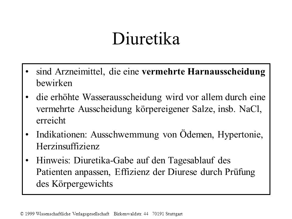 © 1999 Wissenschaftliche Verlagsgesellschaft Birkenwaldstr. 44 70191 Stuttgart Diuretika sind Arzneimittel, die eine vermehrte Harnausscheidung bewirk