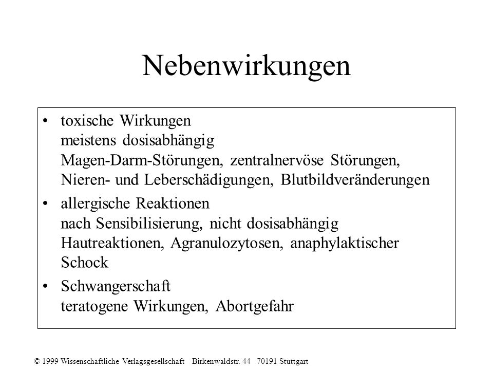 © 1999 Wissenschaftliche Verlagsgesellschaft Birkenwaldstr. 44 70191 Stuttgart Nebenwirkungen toxische Wirkungen meistens dosisabhängig Magen-Darm-Stö