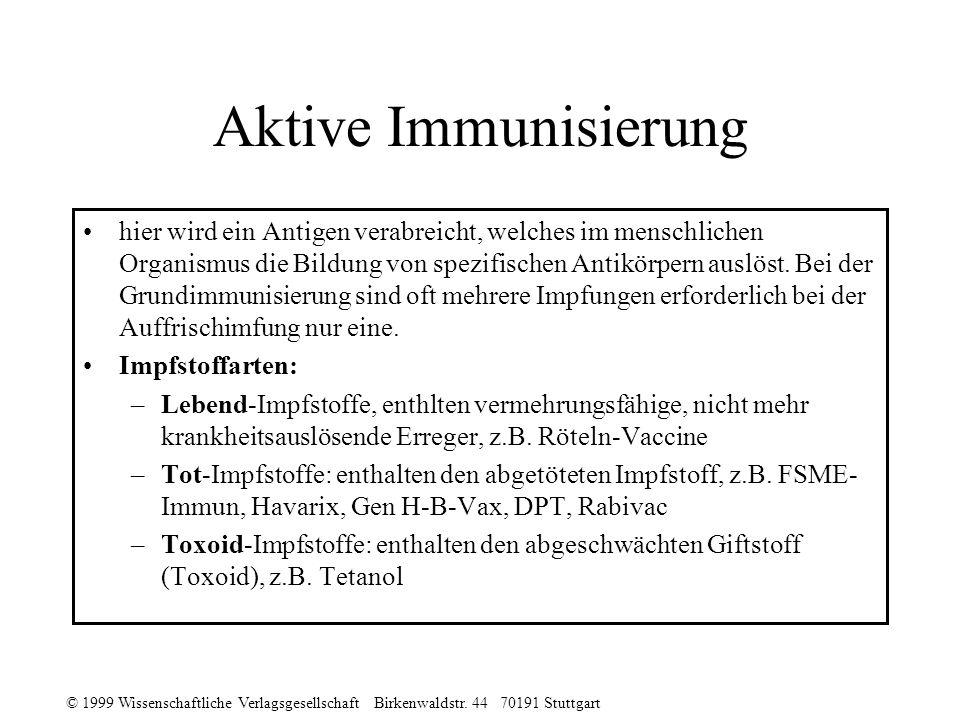 © 1999 Wissenschaftliche Verlagsgesellschaft Birkenwaldstr. 44 70191 Stuttgart Aktive Immunisierung hier wird ein Antigen verabreicht, welches im mens