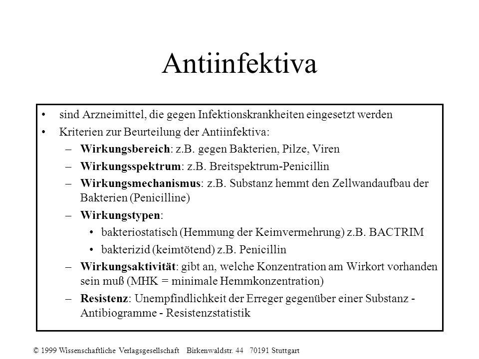 © 1999 Wissenschaftliche Verlagsgesellschaft Birkenwaldstr. 44 70191 Stuttgart Antiinfektiva sind Arzneimittel, die gegen Infektionskrankheiten einges