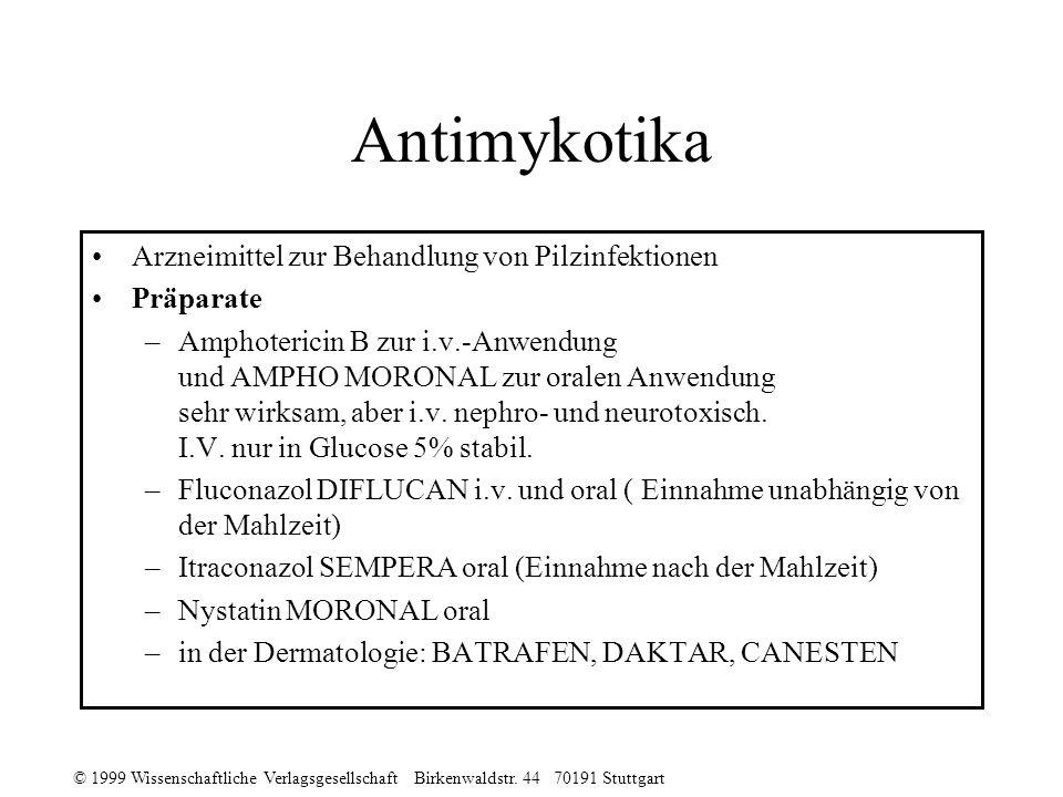 © 1999 Wissenschaftliche Verlagsgesellschaft Birkenwaldstr. 44 70191 Stuttgart Antimykotika Arzneimittel zur Behandlung von Pilzinfektionen Präparate