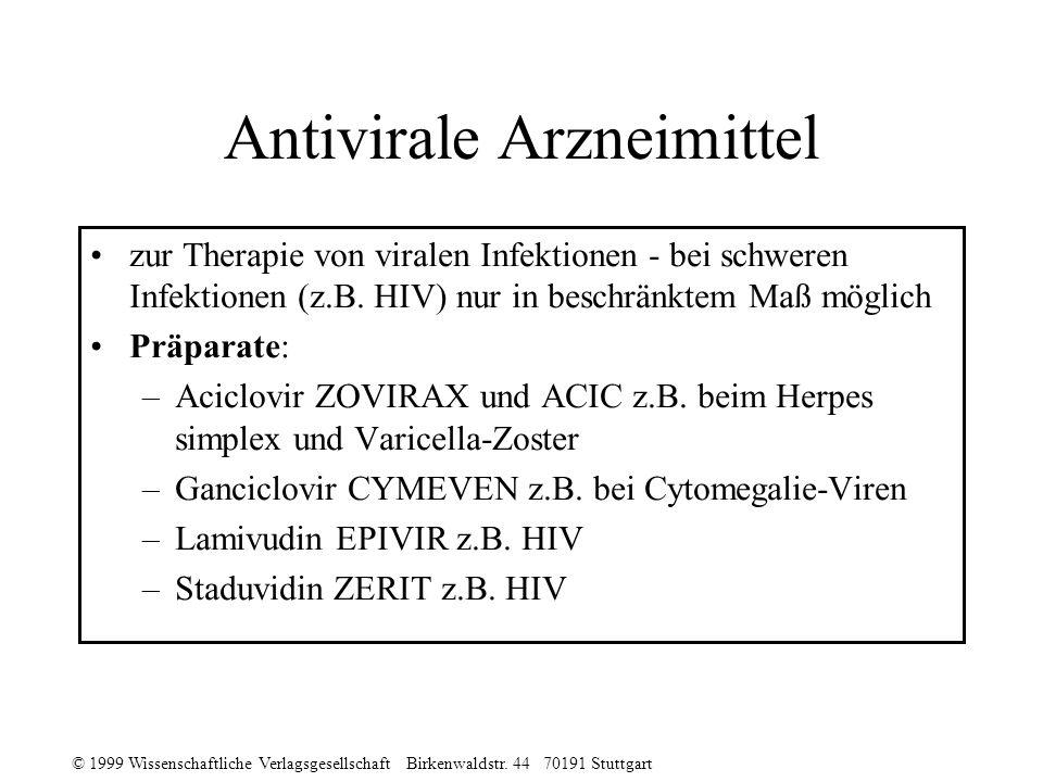 © 1999 Wissenschaftliche Verlagsgesellschaft Birkenwaldstr. 44 70191 Stuttgart Antivirale Arzneimittel zur Therapie von viralen Infektionen - bei schw