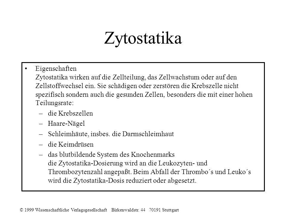 © 1999 Wissenschaftliche Verlagsgesellschaft Birkenwaldstr. 44 70191 Stuttgart Zytostatika Eigenschaften Zytostatika wirken auf die Zellteilung, das Z