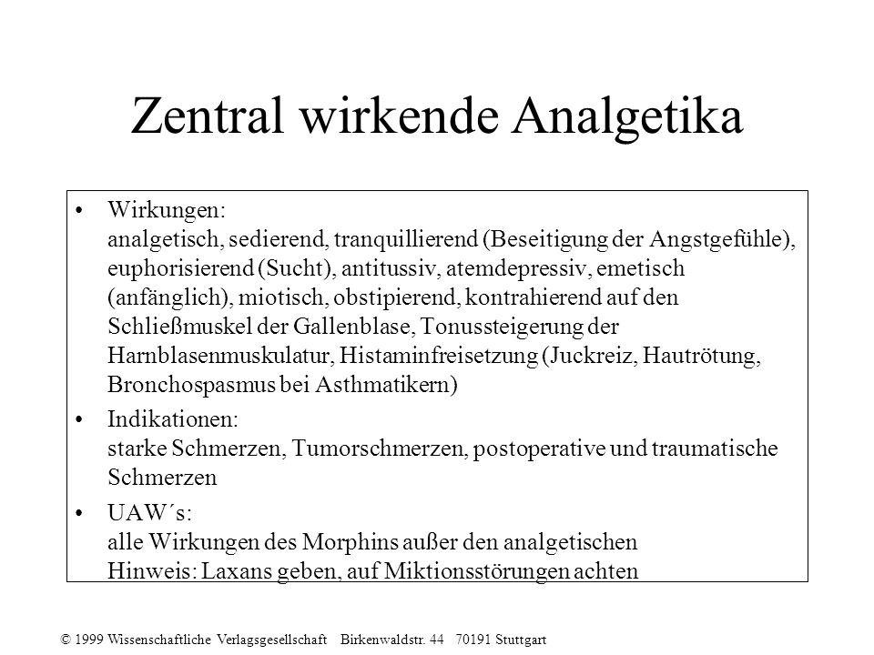 © 1999 Wissenschaftliche Verlagsgesellschaft Birkenwaldstr. 44 70191 Stuttgart Zentral wirkende Analgetika Wirkungen: analgetisch, sedierend, tranquil