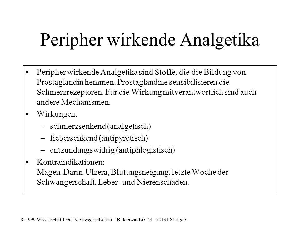 © 1999 Wissenschaftliche Verlagsgesellschaft Birkenwaldstr. 44 70191 Stuttgart Peripher wirkende Analgetika Peripher wirkende Analgetika sind Stoffe,