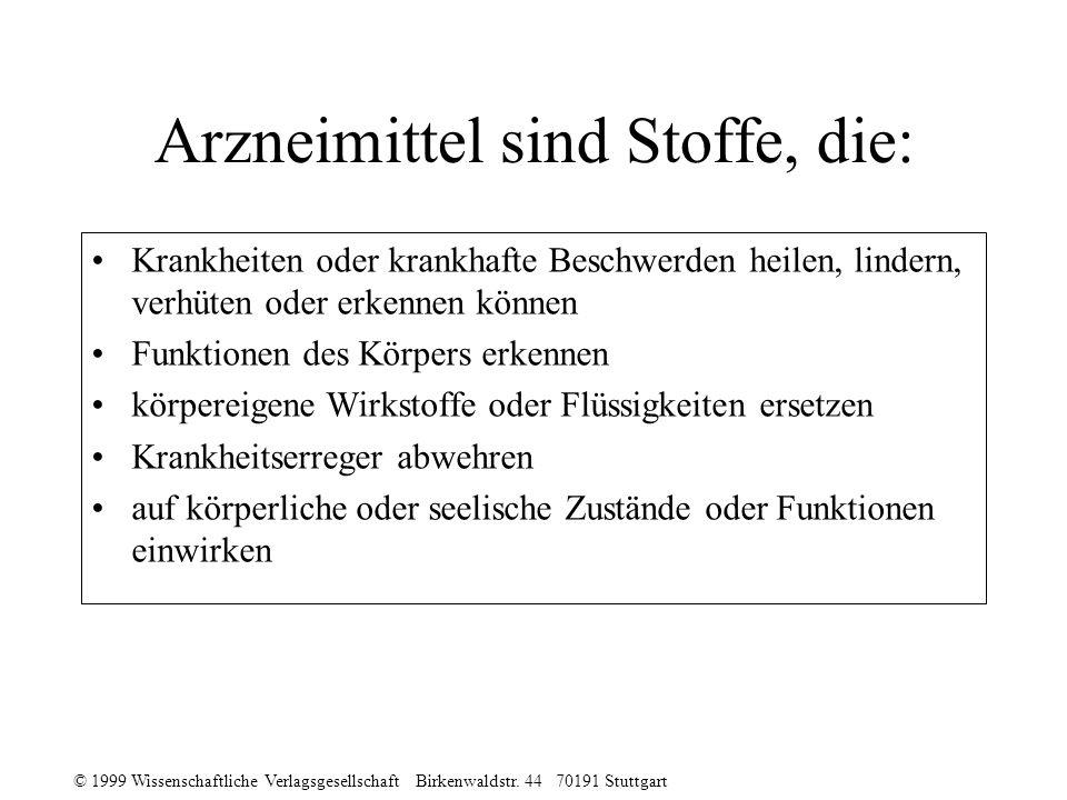 © 1999 Wissenschaftliche Verlagsgesellschaft Birkenwaldstr. 44 70191 Stuttgart Arzneimittel sind Stoffe, die: Krankheiten oder krankhafte Beschwerden