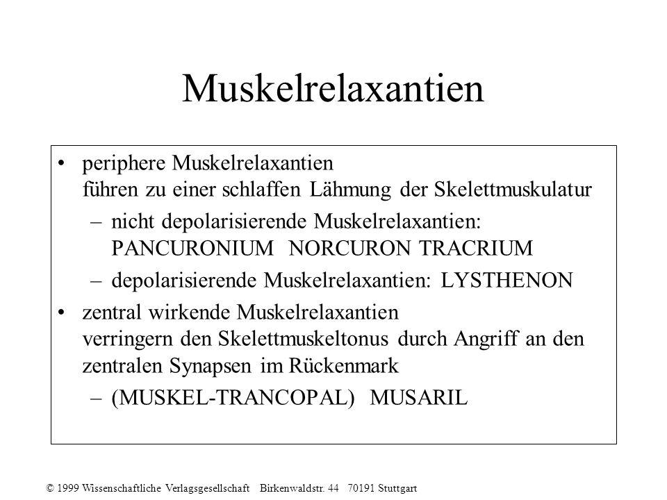 © 1999 Wissenschaftliche Verlagsgesellschaft Birkenwaldstr. 44 70191 Stuttgart Muskelrelaxantien periphere Muskelrelaxantien führen zu einer schlaffen